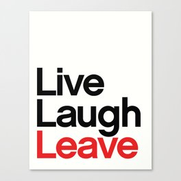 Live, Laugh, Leave Canvas Print