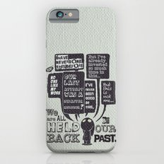 We are held back by our past.... Slim Case iPhone 6s