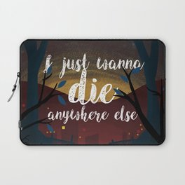 I just wanna die anywhere else Laptop Sleeve