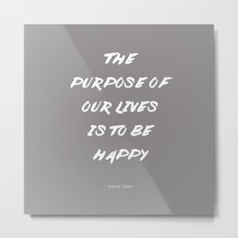 The Purpose Of Our Lives Is To Be Happy | Dalai Lama Quote Metal Print