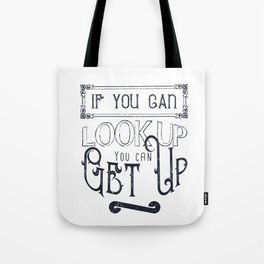If You Can Look Up, You Can Get Up Tote Bag