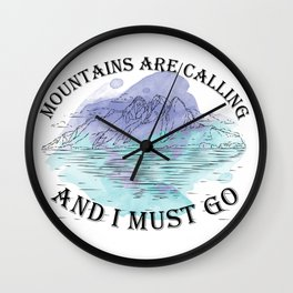 Mountain are calling and I must go Wall Clock