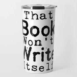 That Book Won't Write Itself Travel Mug