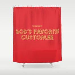 God's Favorite Customer Shower Curtain