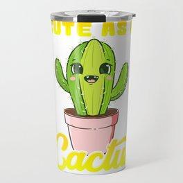 Cute As a Cactus Adorable Succulent Cactus Lovers Travel Mug