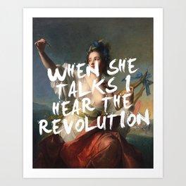 WHEN SHE TALKS I HEAR THE REVOLUTION Art Print