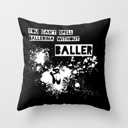 You Can't Spell Ballerina without BALLER Throw Pillow