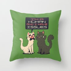 Im Human And I Have Issues Throw Pillow