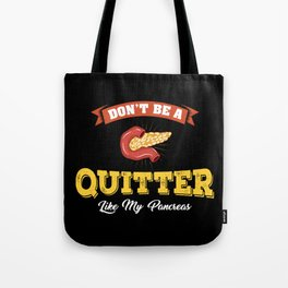 Don't Be A Quitter Like My Pancreas - Funny Diabetes Illustration Tote Bag