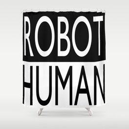 """ROBOT/HUMAN"" series Shower Curtain"