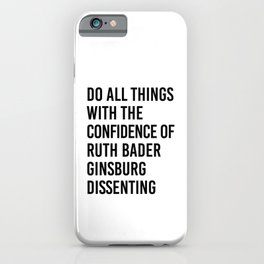 Do All Things with the Confidence of Ruth Bader Ginsburg Dissenting iPhone Case