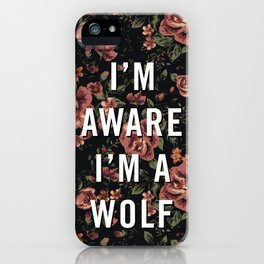 I'm Aware I'm A Wolf iPhone Case