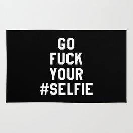 GO FUCK YOUR SELFIE (Black & White) Rug