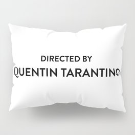 Directed by Quentin t Pillow Sham