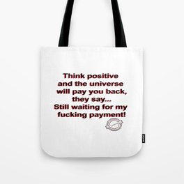 Waiting for a payment from the universe ;) Tote Bag