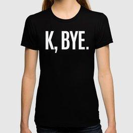 K, BYE OK BYE K BYE KBYE (Black & White) T-shirt