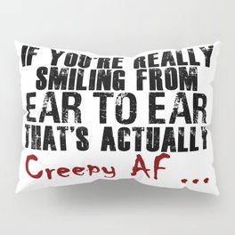 Smiling Wide Creepy AF Scary Crap Pillow Sham