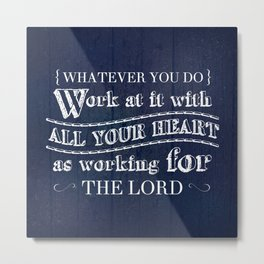 Work with All Your Heart - Colossians 3:23 Metal Print