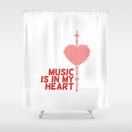 Music is in my heart Shower Curtain