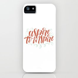 aspire to inspire iPhone Case