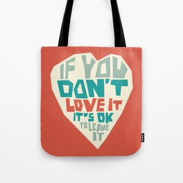 If you don't love it, it's Ok to leave it Tote Bag