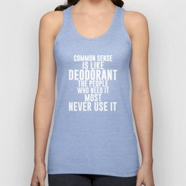 Common Sense is Like Deodorant Funny T-shirt Unisex Tank Top