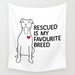 Rescued is my favourite breed Wall Tapestry