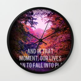And In That Moment, Our Lives Began To Fall Into Place Wall Clock