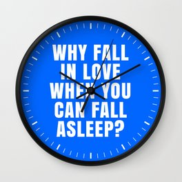 WHY FALL IN LOVE WHEN YOU CAN FALL ASLEEP? (Blue) Wall Clock