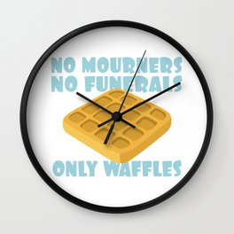 No Mourners No Funerals Only Waffles Wall Clock