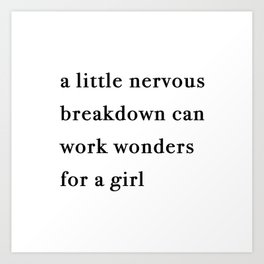A Little Nervous Breakdown Can Work Wonders For A Girl Art Print