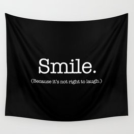 Smile (Because It's Not Right To Laugh.) Wall Tapestry