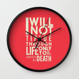 Life quote wall art: I will not tiptoe, only to arrive safely at death, motivational illustration Wall Clock