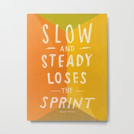slow and steady loses the sprint Metal Print