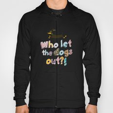 Who let the dogs out? Hoody