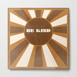 Be Kind brown Metal Print