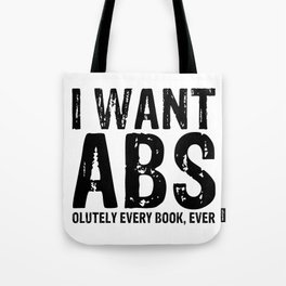 I Want Abs...olutely Every Book Ever Tote Bag