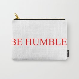 BE HUMBLE. Carry-All Pouch
