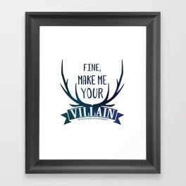 Fine, Make Me Your Villain - Grisha Trilogy book quote design - In White Framed Art Print