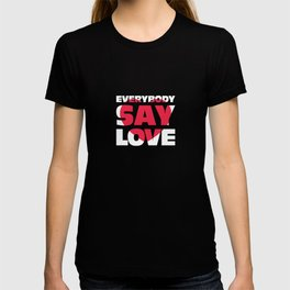 Everybody Say Love Spread The Love T-shirt