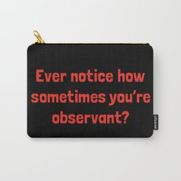Ever Notice How Sometimes You're Observant?: Red Carry-All Pouch