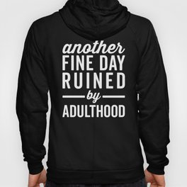 Fine Day Ruined Adulthood Funny Quote Hoody