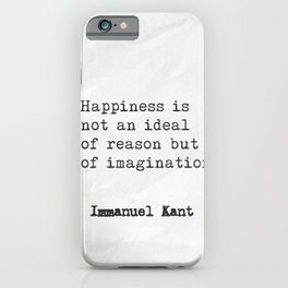 Immanuel Kant. Happiness is not an ideal of reason but of imagination. iPhone Case