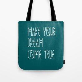 Make your dream come true Tote Bag