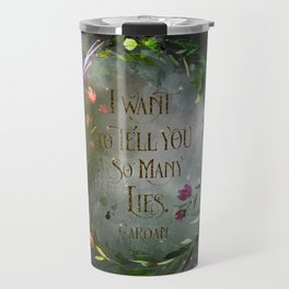 I want to tell you so many lies. Cardan Travel Mug