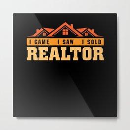 I came i saw i sold Realtor real estate shirt Metal Print