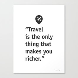 Travel is the only thing that makes you richer. Canvas Print