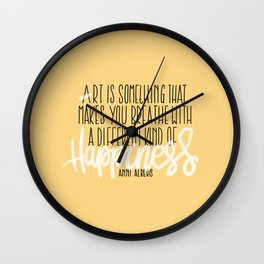 Art Is Something that Makes You Breathe With a Different Kind of Happiness Wall Clock