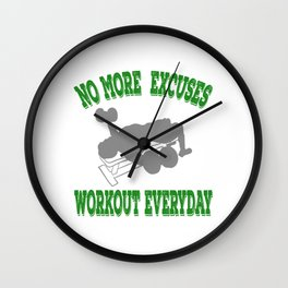 "Perfect for strict coaches out there,a nice perfect tee for you!""No More Excuses Work Out Everyday!  Wall Clock"