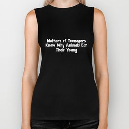 Mothers of Teenagers Know why Animals eat Young T-Shirt Biker Tank